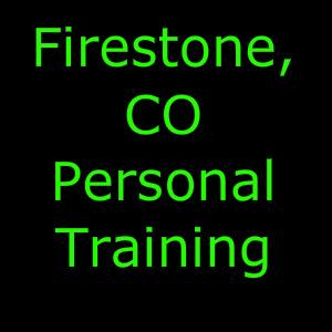 Firestone, CO Personal Training   Firestone, CO Personal Trainer